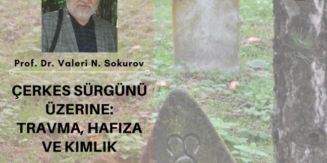 Çerkes Sürgünü Üzerine: Travma, Hafıza ve Kimlik
